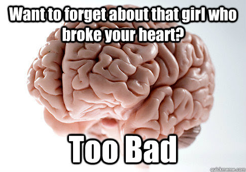 Want To Forget About That Girl Who Broke Your Heart Too Bad