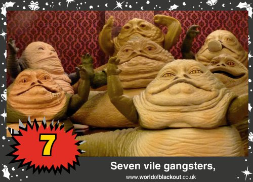 On the twelfth Wookiee Life Day, the Dark Side gave to me: Seven vile gangsters...