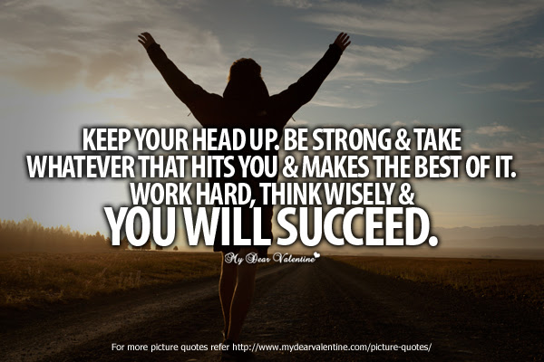Keep Your Head Up Be Strong Take Whatever That Hits You Makes