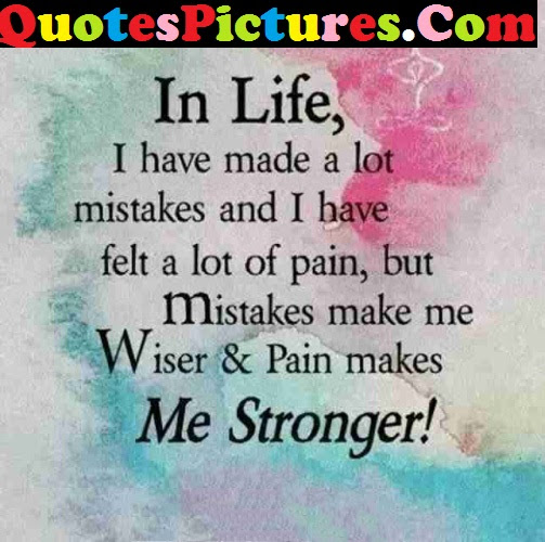 Strong Life Quote Mistakes Me Wiser And Pain Makes Me Stronger