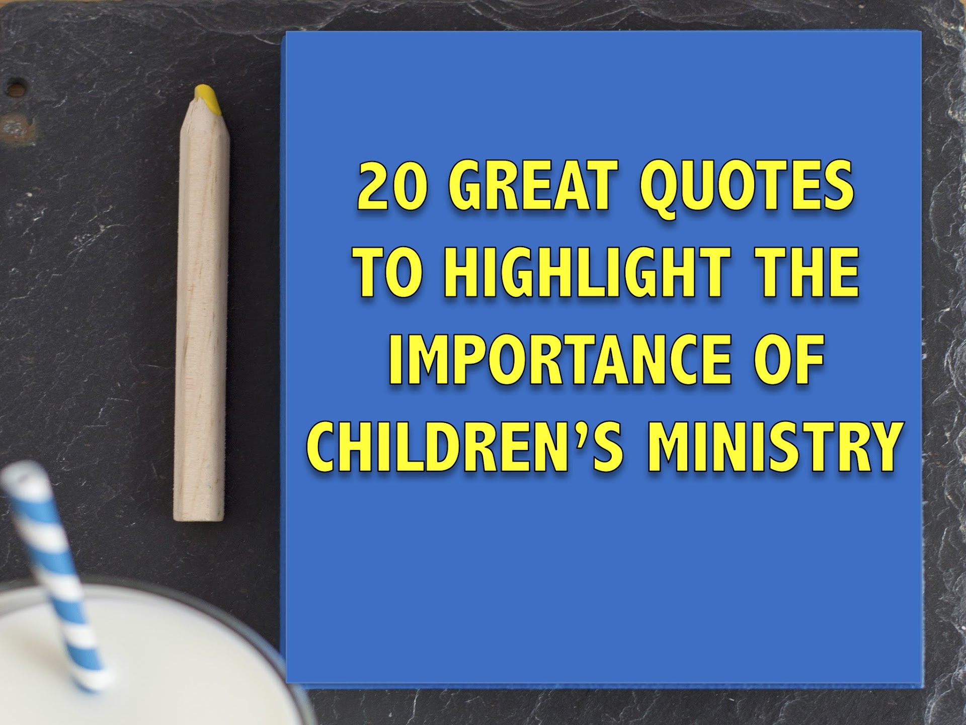 20 Great Quotes to Highlight the Importance of Children's Ministry
