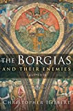 The Borgias and Their Enemies: 1431-1519, by Christopher Hibbert