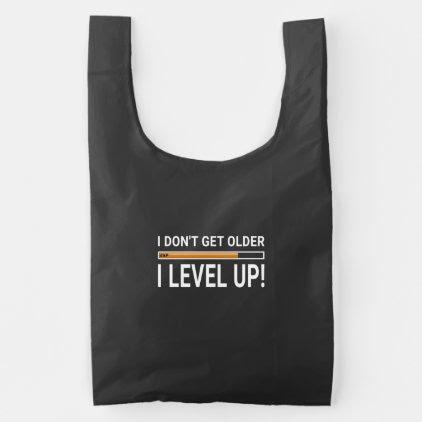 I don't get older - I level up! Reusable Bag