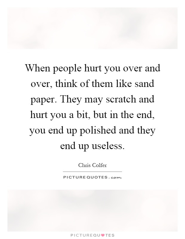 When People Hurt You Over And Over Think Of Them Like Sand