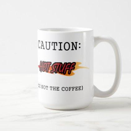 Caution: Hot Stuff ( no not the coffee) Coffee Mug