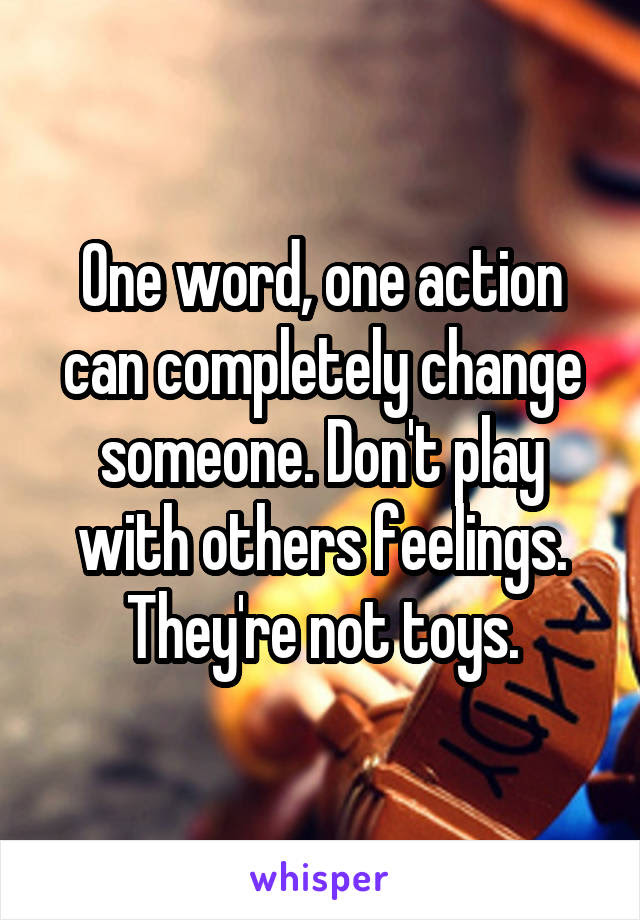 One Word One Action Can Completely Change Someone Dont Play With