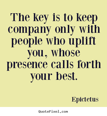 Epictetus Poster Quotes The Key Is To Keep Company Only With