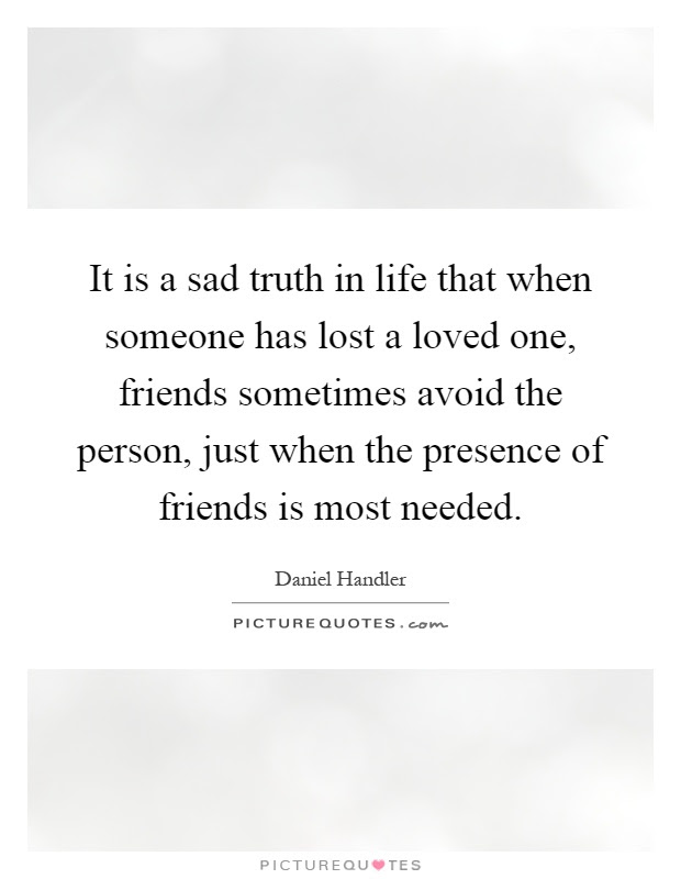 It Is A Sad Truth In Life That When Someone Has Lost A Loved