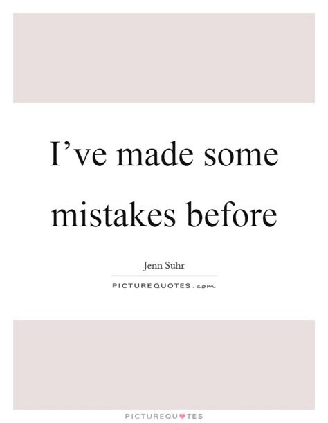 Ive Made Some Mistakes Quotes