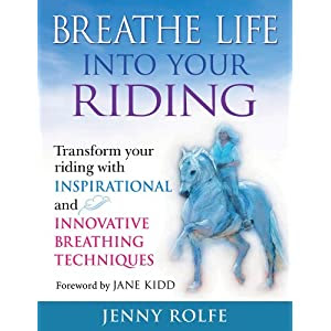 Breathe Life into Your Riding: Transform Your Riding with Inspirational and Innovative Breathing Techniques