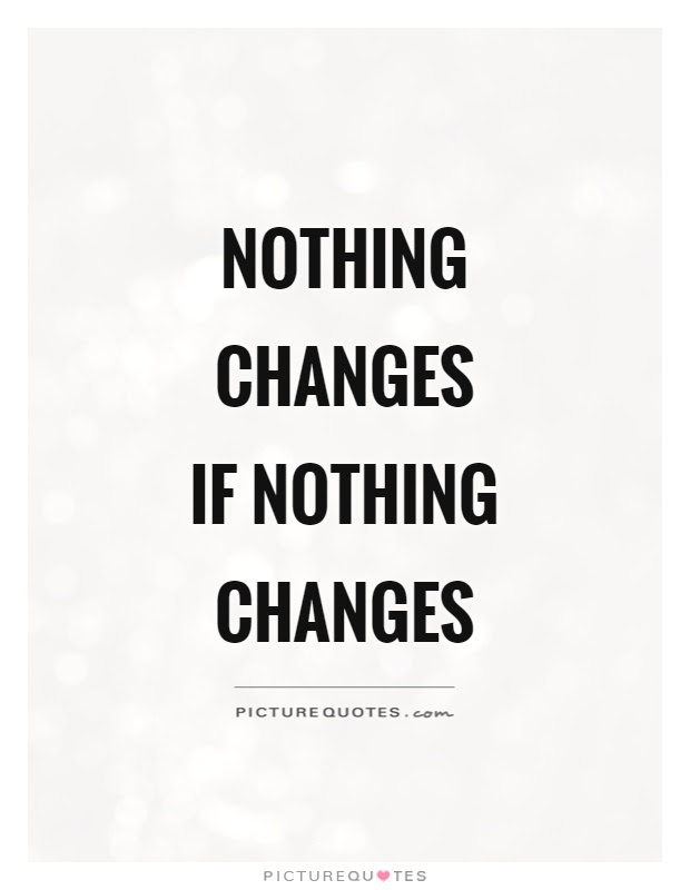 Nothing Changes Quotes \u0026 Sayings  Nothing Changes Picture