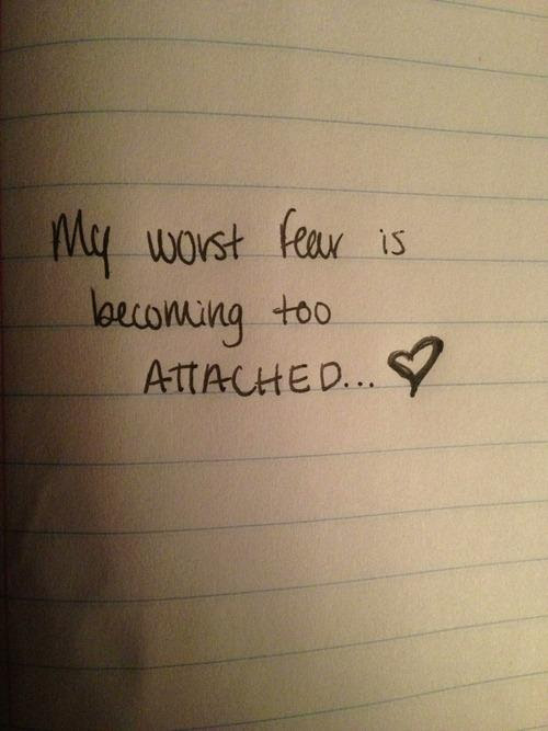 My Worst Fear Is Becoming Too Attached