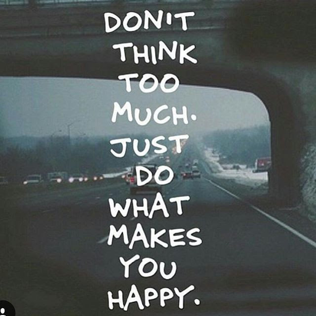 Dont Think Too Much Just Do What Makes You Happy Pictures Photos