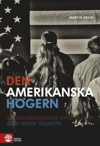 Den amerikanska högern : republikanernas revolution och USA:s framtid (pocket)