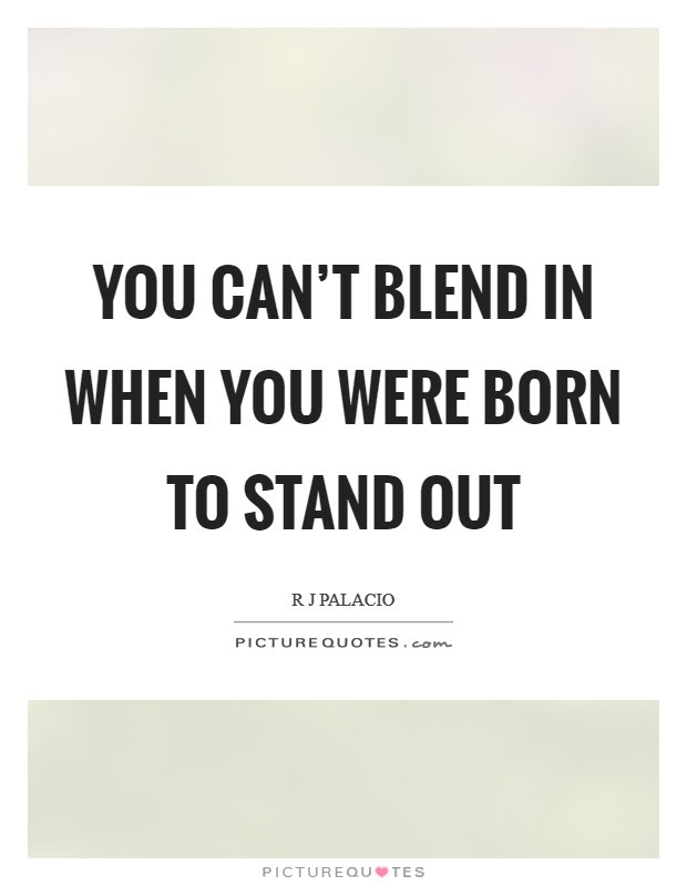 You Cant Blend In When You Were Born To Stand Out Picture Quotes