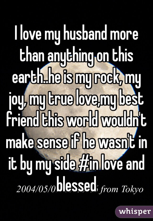 I Love My Husband More Than Anything On This Earthhe Is My Rock