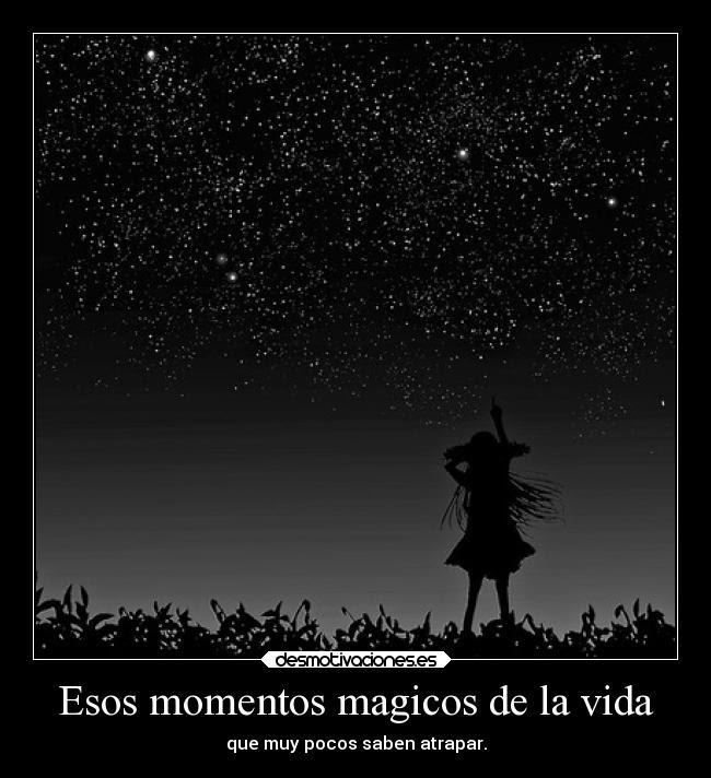 Esos Momentos Magicos De La Vida Desmotivaciones