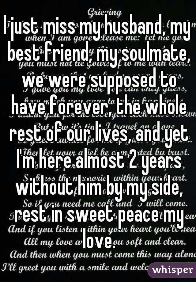 I Just Miss My Husband My Best Friend My Soulmate We Were