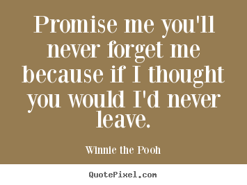Love Quote Promise Me Youll Never Forget Me Because If I Thought