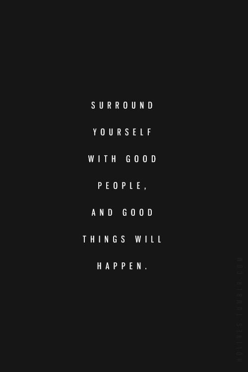 Surround Yourself With Good People Quote Quote Number 619013