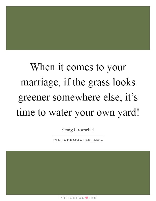 When It Comes To Your Marriage If The Grass Looks Greener