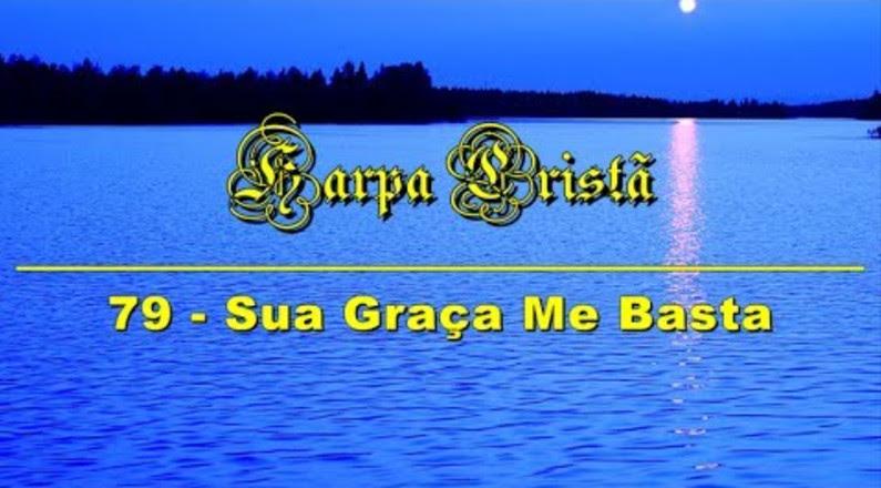 Hino 79 da Harpa Cristã - Sua Graça me Basta
