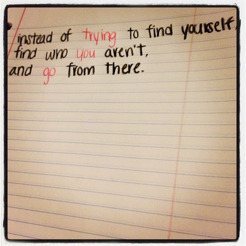 Instead Of Trying To Find Yourself Find Who You Arent And Go From
