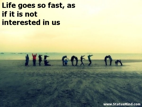 Life Goes So Fast As If It Is Not Interested In Statusmindcom