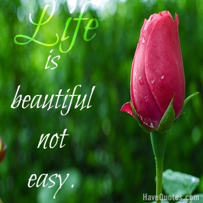 Life Is Beautiful Not Easy Quote Life Quotes Love Quotes Funny