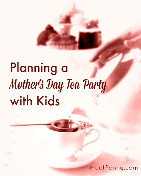 Planning A Mothers Day Tea Party With Kids Meet Penny