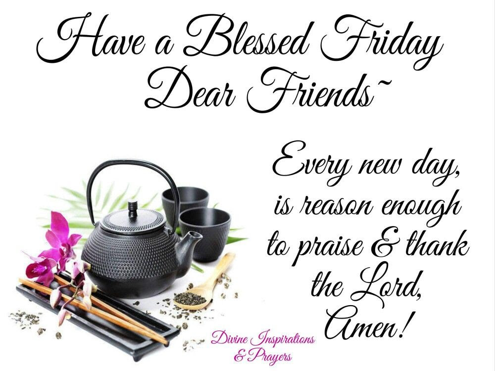 Have A Blessed Friday Dear Friends Pictures Photos And Images For