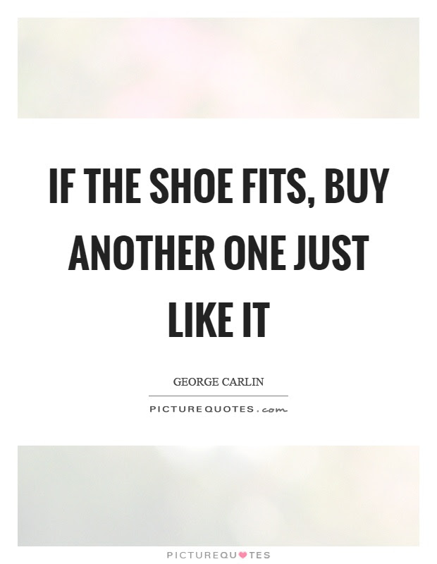If The Shoe Fits Buy Another One Just Like It Picture Quotes