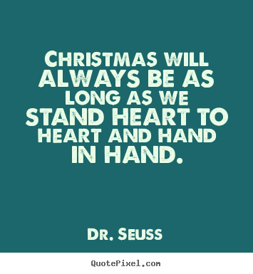 Dr Seuss Picture Quotes Christmas Will Always Be As Long As We