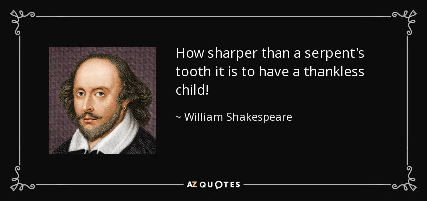 http://www.azquotes.com/picture-quotes/quote-how-sharper-than-a-serpent-s-tooth-it-is-to-have-a-thankless-child-william-shakespeare-26-73-09.jpg