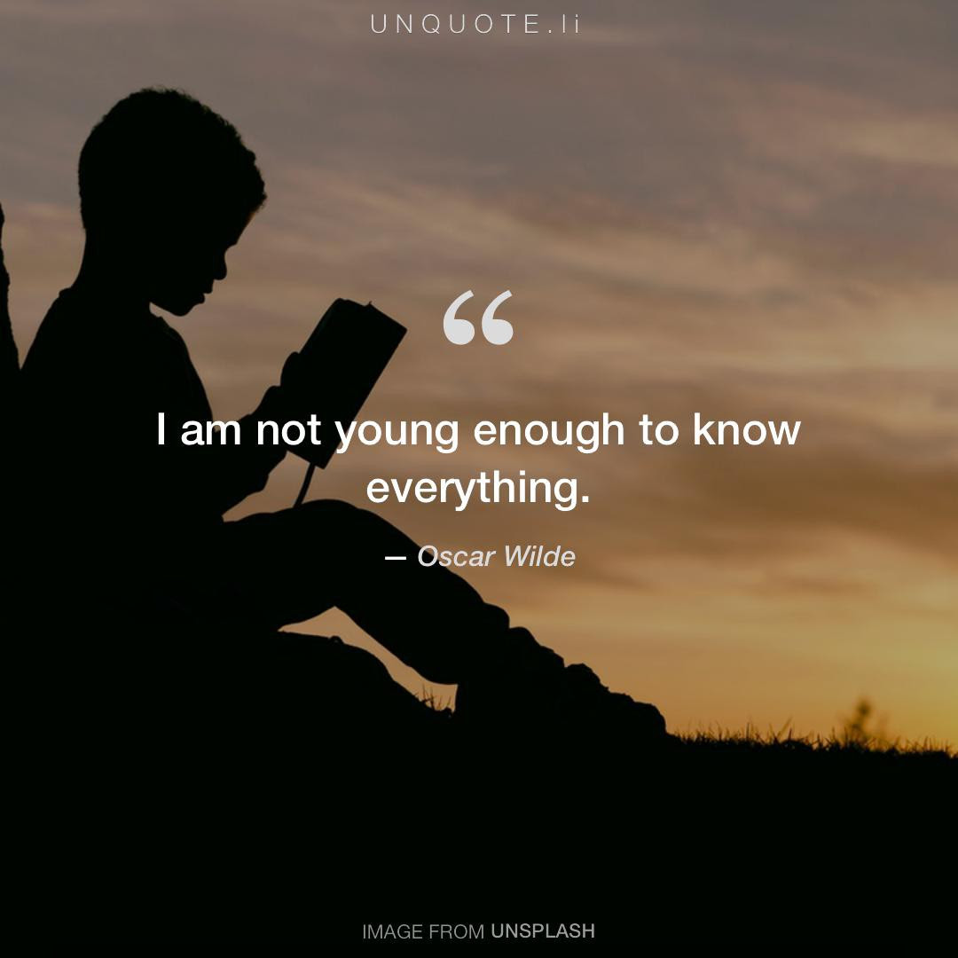I Am Not Young Enough To Kno Quote From Oscar Wilde Unquote