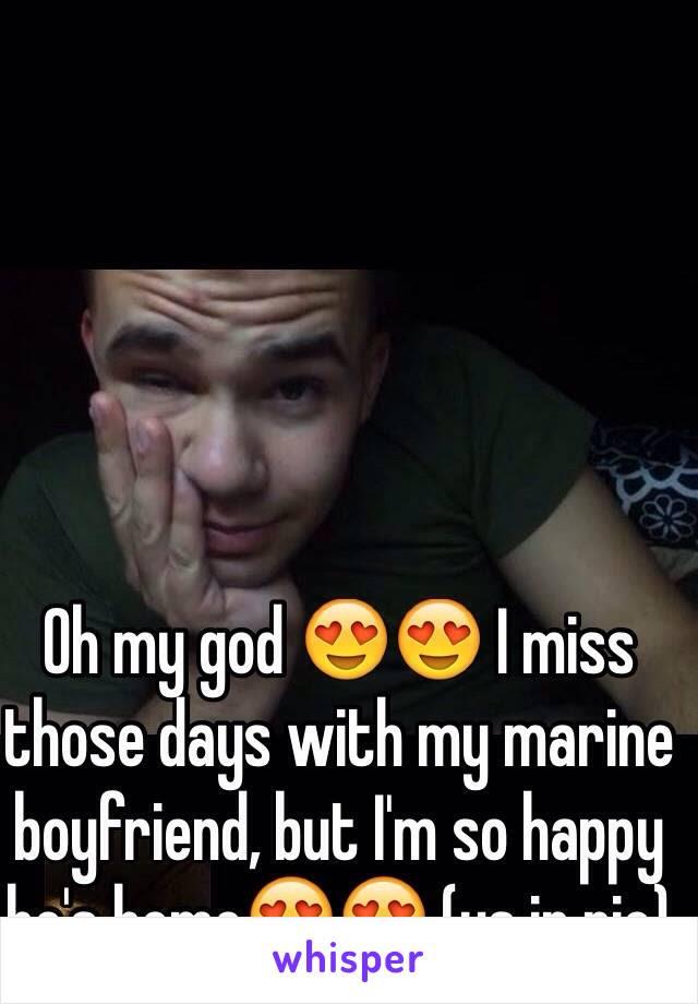 Oh My God I Miss Those Days With My Marine Boyfriend But Im