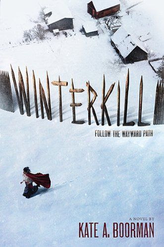 Winterkill by Kate A. Boorman   Publisher: Amulet Books   Publication Date: September 9, 2014   www.kateaboorman.com   #YA #Thriller #medieval-style world (puritan-like)