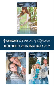 Harlequin Medical Romance October 2015 - Box Set 1 of 2: The Baby of Their Dreams\Hot-Shot Doc, Secret Dad\His Little Christmas Miracle