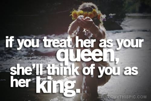 If You Treat Her As Your Queen Pictures Photos And Images For