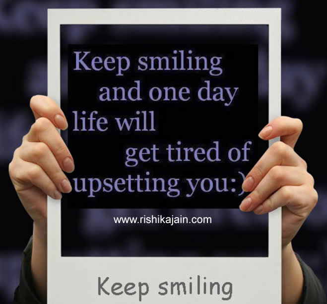 Keep Smiling And One Day Life Will Get Tired Of Upsetting You
