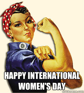 Happy International Womens Day International Womens Day Quickmeme
