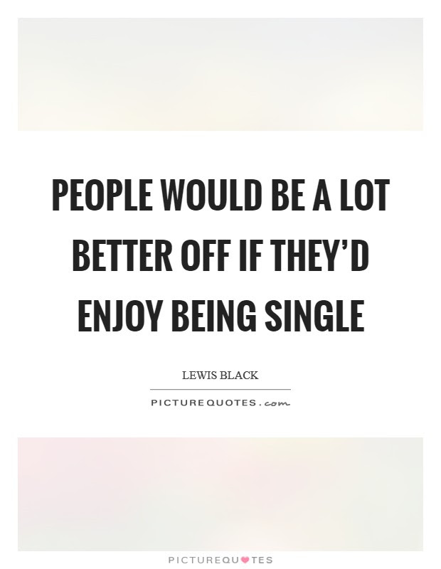 People Would Be A Lot Better Off If Theyd Enjoy Being Single