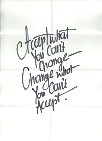 Accept what you can't change, Change what you can't accept