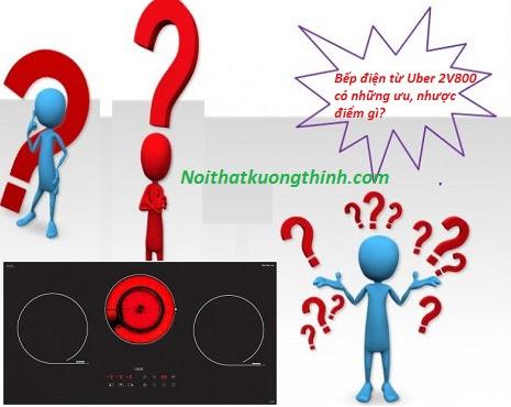 Một số ưu nhược điểm của bếp điện từ Uber 2V800
