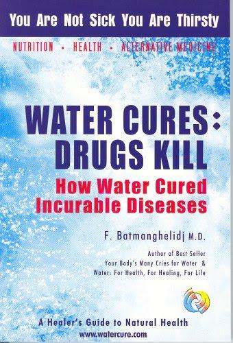 Water Cures: Drugs Kill: How Water Cured Incurable Diseases by Fereydoon Batmanghelidj
