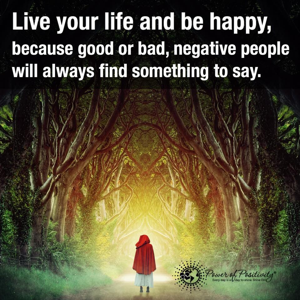 Live Your Life And Be Happy Because Good Or Bad Negative People