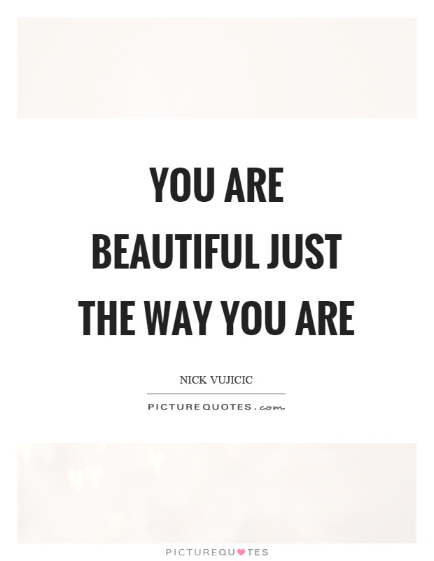 You Are Beautiful Just The Way You Are Picture Quotes