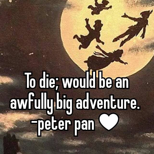 To Die Would Be An Awfully Big Adventure Peter Pan