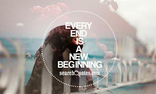 Every End Has A New Beginning Quotes Quotations Sayings 2019