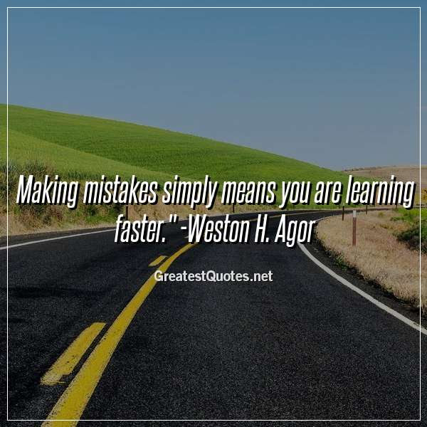 Making Mistakes Simply Means You Are Learning Faster Weston H